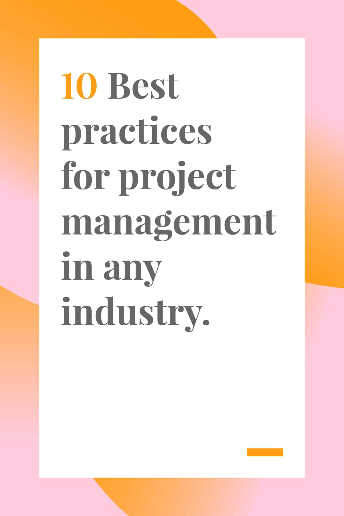 These 10 best practices for project management will help you streamline your process and stick to your budget and deadline. #projectmanagementtips