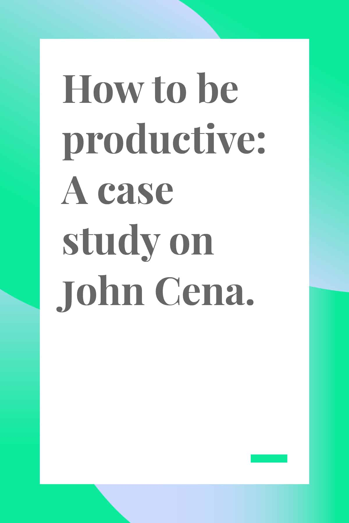 Learn how to be productive with these tips from actor and WWE star John Cena. #productivity