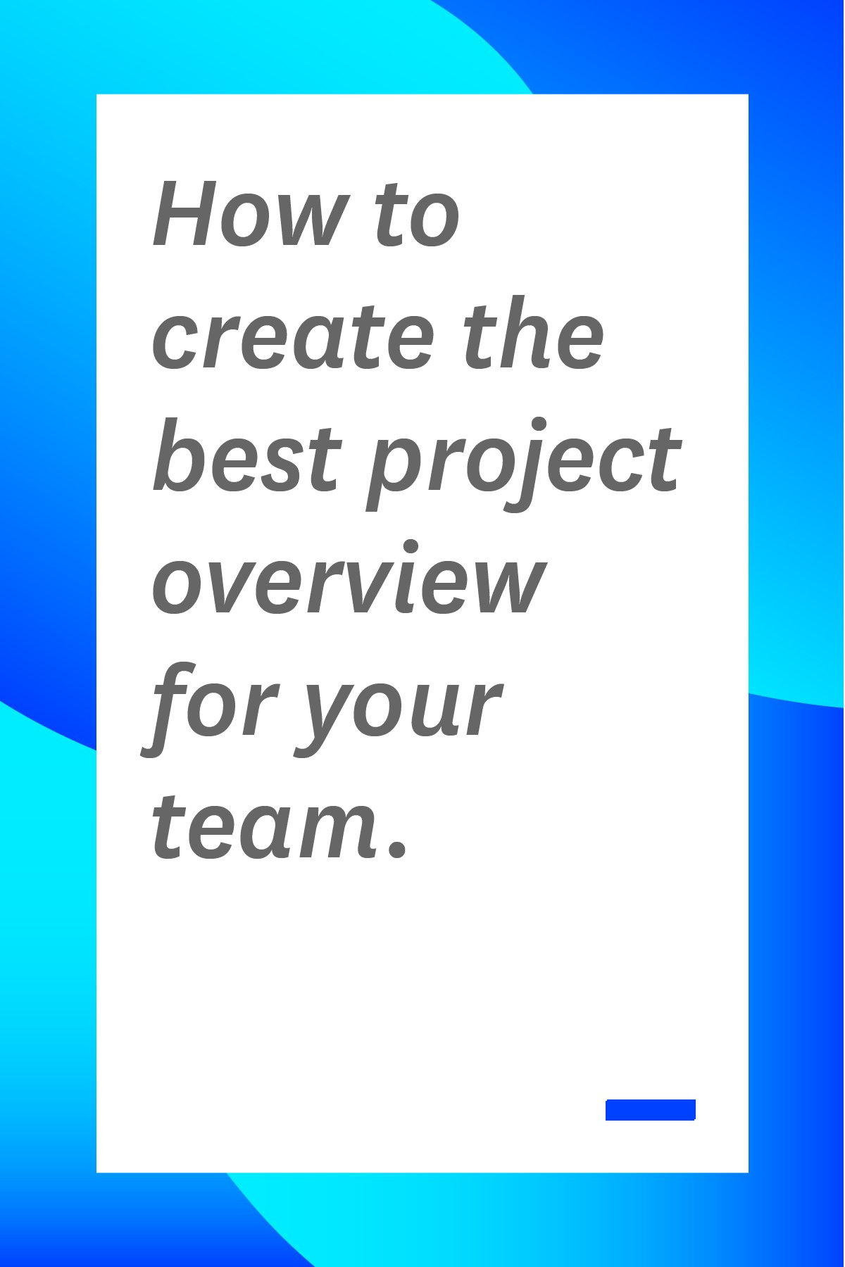A project overview, sometimes referred to as a project summary, is a tool that allows you to plan out all the details of the project. Here's how to create a super effective project overview for your team.