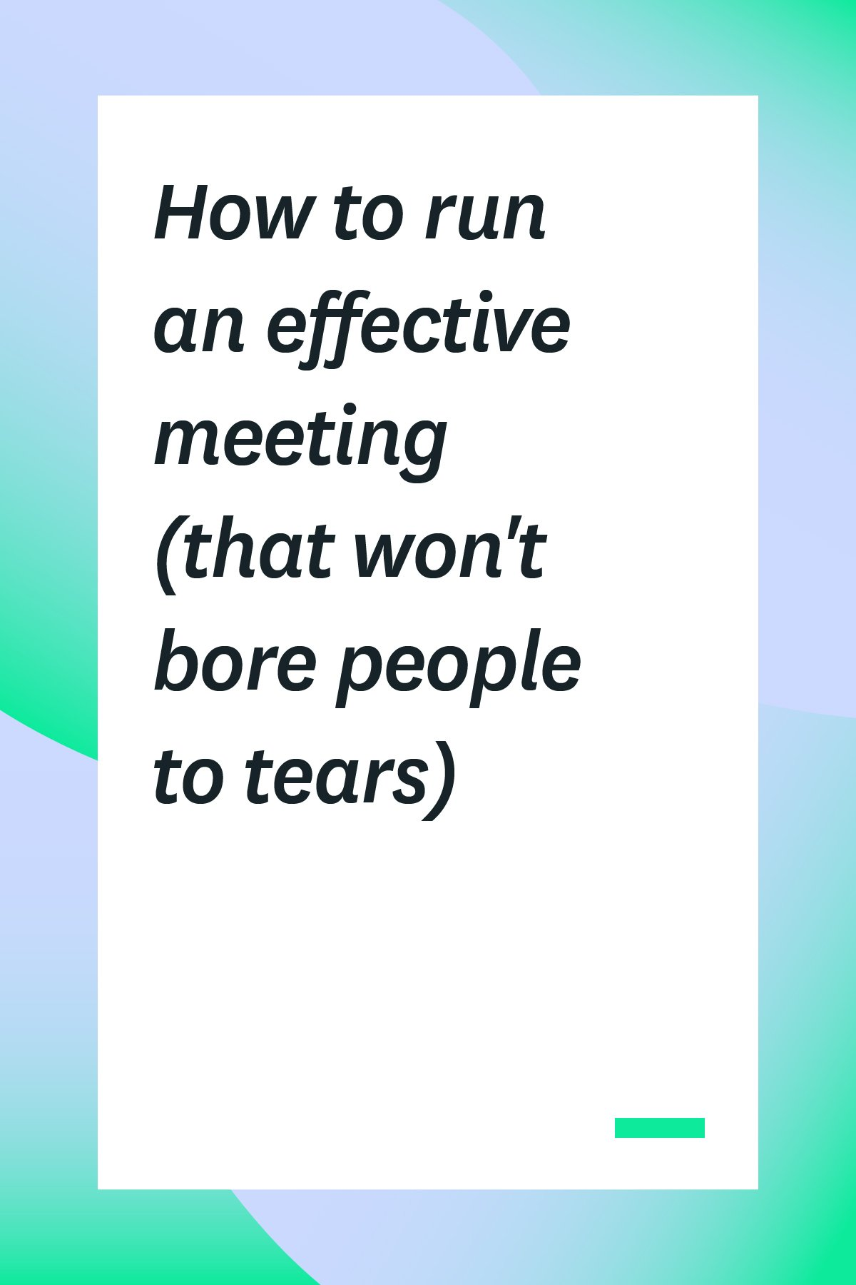Meetings can be a colossal waste of time. Here's how to run an effective meeting so you can engage your staff, inspire them and produce results.