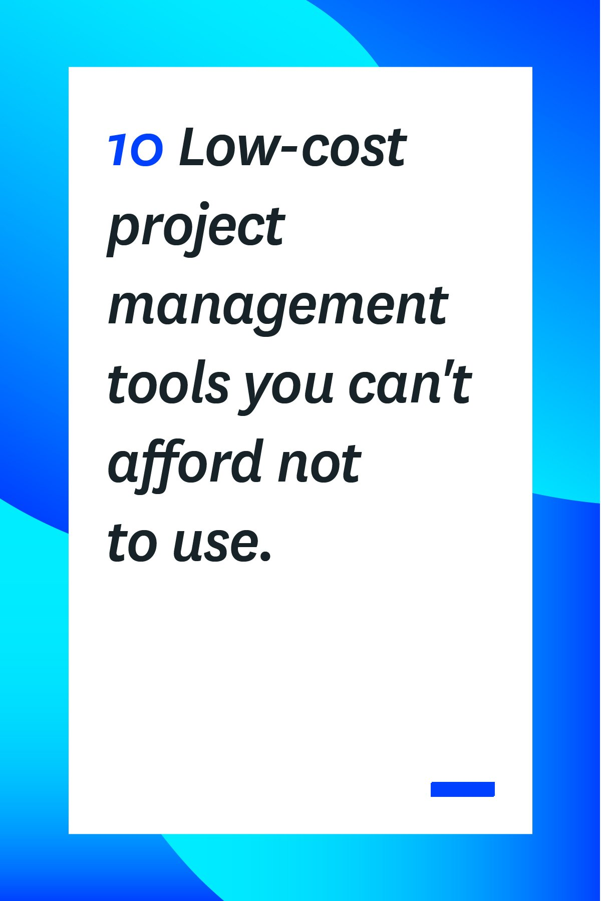 10 Low-cost Project Management Tools you Can't Afford Not to Use