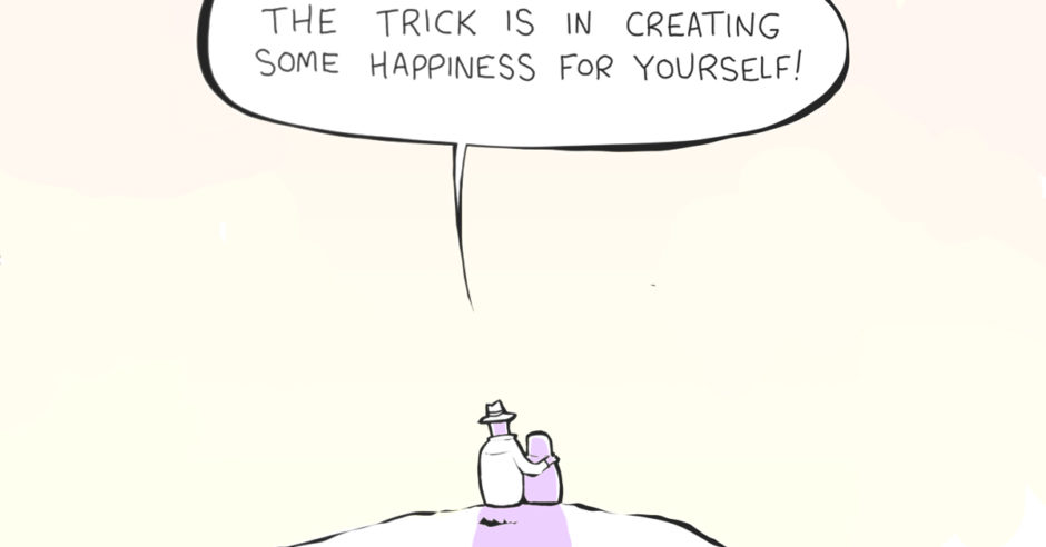 Illustration of someone giving advice: the trick is in creating some happiness for yourself